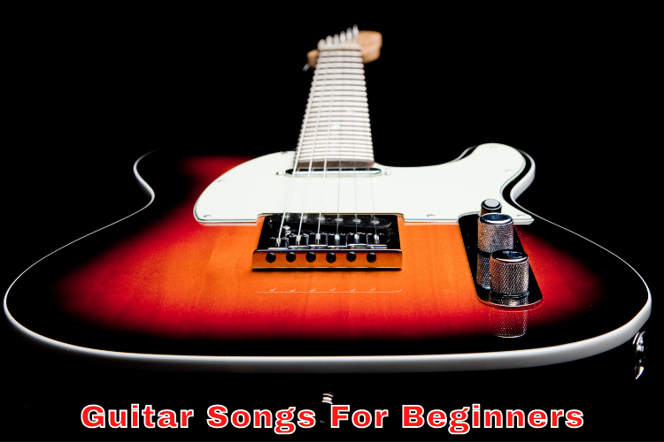 Guitar Songs For Beginners - Learn How To Play Guitar